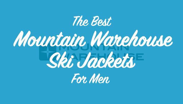 Best Mountain Warehouse Men's Ski Jackets
