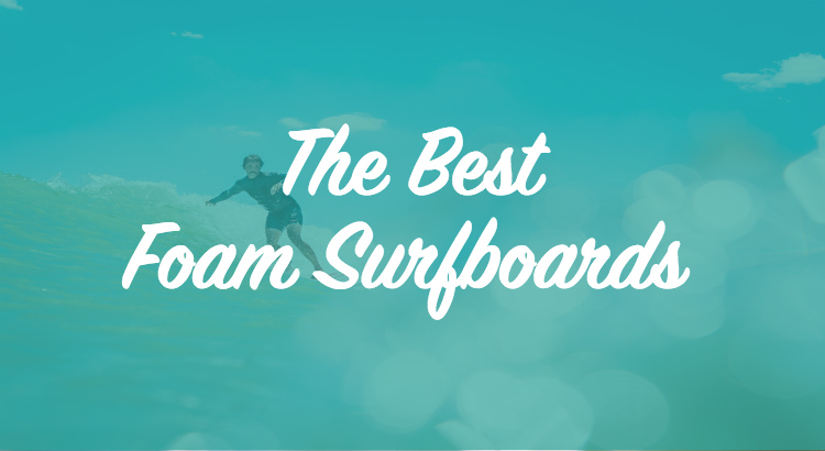 Best Foamie Surfboards
